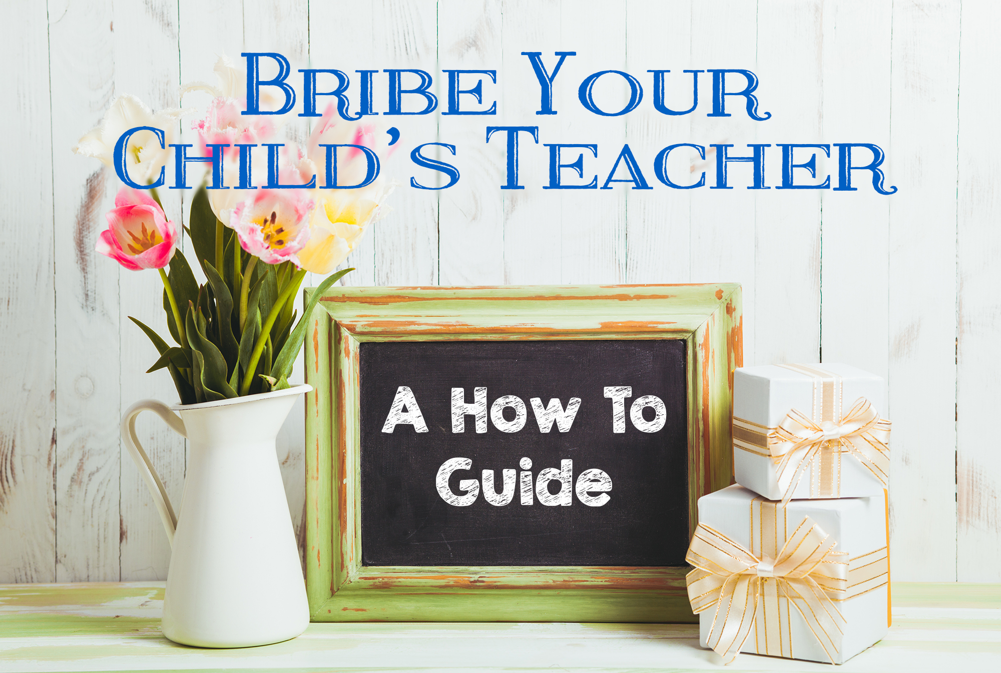 Bribe Your Child's Teacher: A Gift Giving Guide