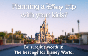 Planning a Disney trip with your kids? Be sure it's worth it. The best age for Disney World.