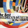 The Best Children's Museums in the Country
