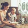 Cook With Your Kids To Make Them Better People