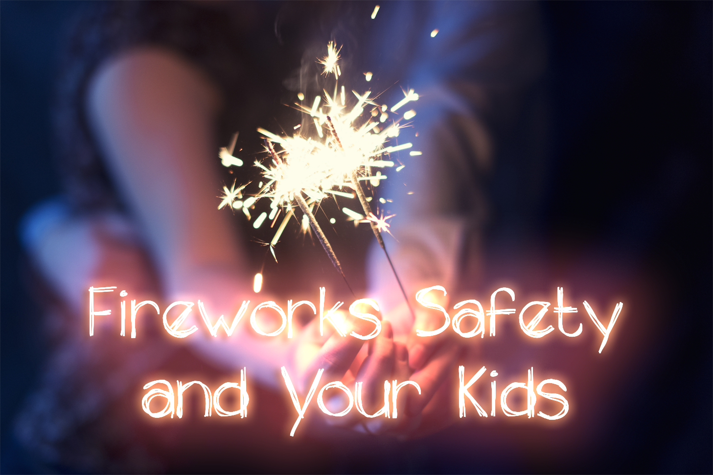 Firework Safety for Kids: What You Need To Know