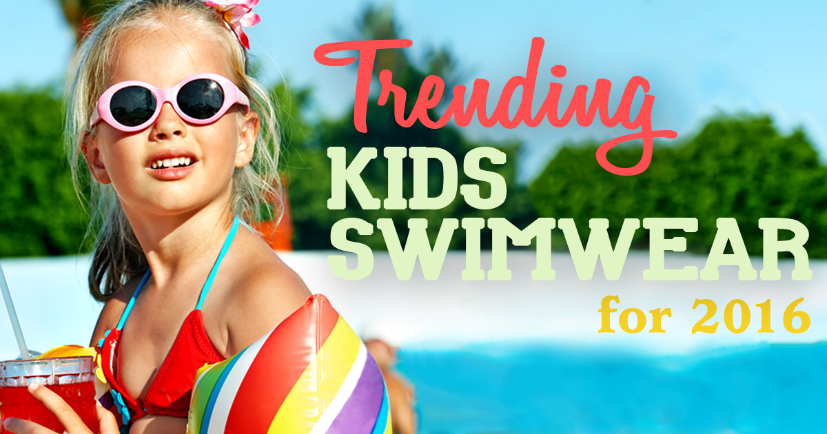 Trending Kids Swimwear – Make Your Kid the Coolest