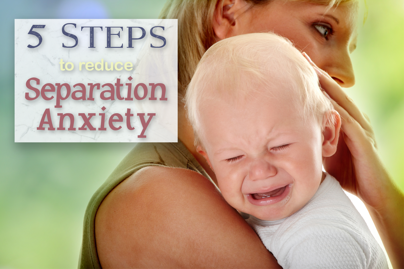 5 Steps to Reduce Separation Anxiety in Children