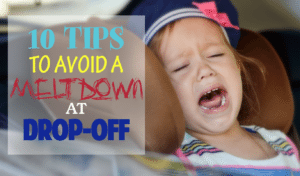 10 Tips to Avoid a Meltdown at Drop-off