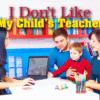 I don't like my child's teacher