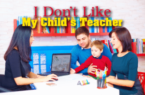 I don't like my child's teacher