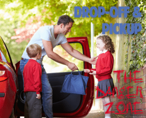 School Drop-off and Pick Up The Danger Zone