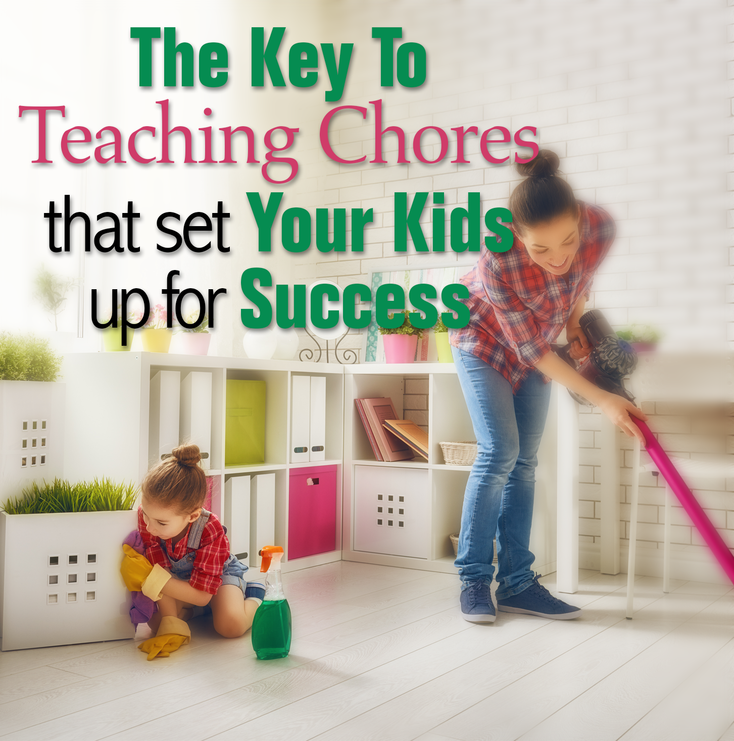 The Key To Teaching Chores That Set Your Kids Up for Success